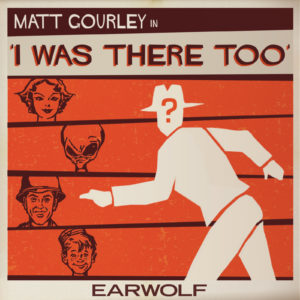 I Was There Too For I Was There Too Part Too with Matt Gourley hosted by Ben Blacker
