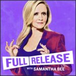 Full Release with Samantha Bee