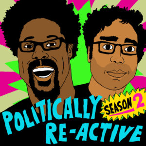 Politically Re-Active with W. Kamau Bell and Hari Kondabolu