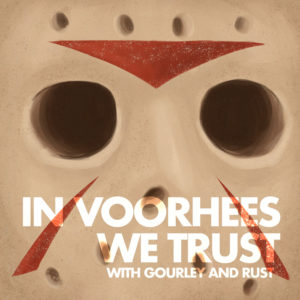 In Voorhees We Trust With Gourley And Rust